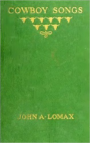 Amazon.com: Cowboy Songs and Other Frontier Ballads (Illustrated) (Classic Songs of the Western Frontier Book 7) eBook: John A. Lomax: Kindle Store
