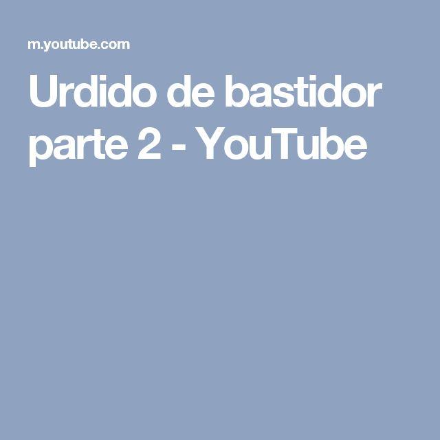 Urdido de bastidor parte 2 - YouTube