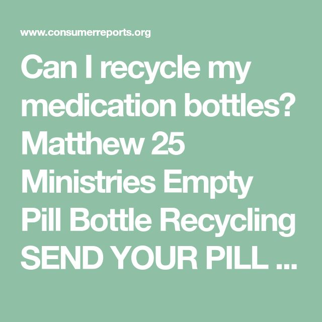 Can I recycle my medication bottles? Matthew 25 Ministries Empty Pill Bottle Recycling SEND YOUR PILL BOTTLES TO: Matthew 25 Ministries 11060 Kenwood Road Cincinnati, OH 45242