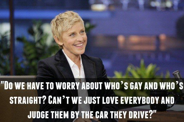 On gay rights: | 17 Ellen DeGeneres Quotes That Prove She's The Greatest Ever