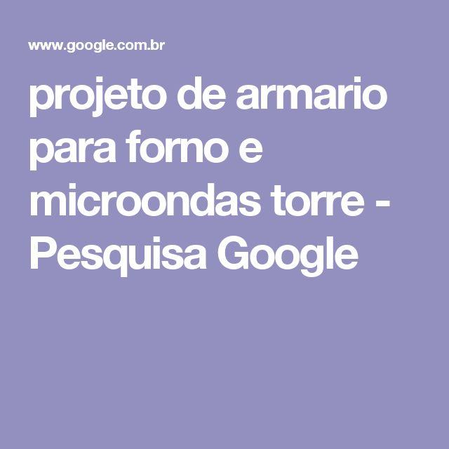projeto de armario para forno e microondas torre - Pesquisa Google
