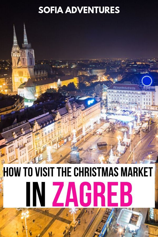 Plan A Flawless Visit To The Zagreb Christmas Market Advent Festivities Sofia Adventures Zagreb Christmas Market Balkans Travel