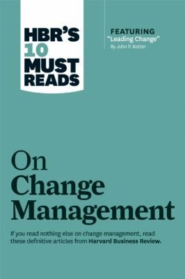 """HBR's 10 must reads on change management"". Harvard Business Review Press, 2015. Location: Ebrary Electronic Book"