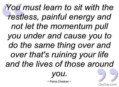 You must learn to sit with the restless - Pema Chodron - Quotes and sayings