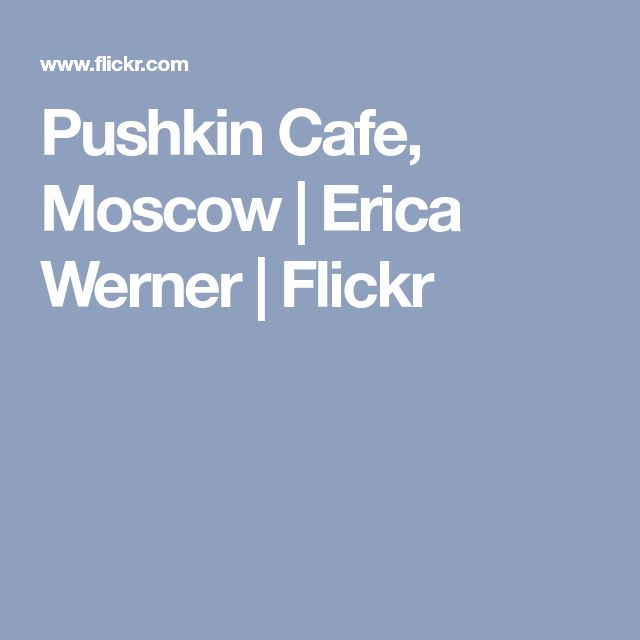 Pushkin Cafe, Moscow | Erica Werner | Flickr
