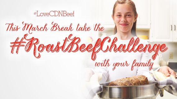 Take #RoastBeefChallenge with your family this March break and don't forget to use Canadian Beef ( website 569 x 318)