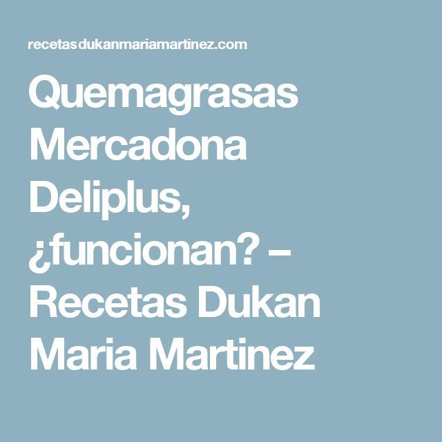 Quemagrasas Mercadona Deliplus, ¿funcionan? – Recetas Dukan Maria Martinez