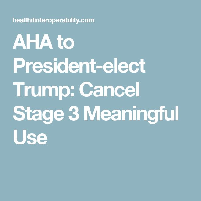 AHA to President-elect Trump: Cancel Stage 3 Meaningful Use