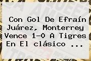 http://tecnoautos.com/wp-content/uploads/imagenes/tendencias/thumbs/con-gol-de-efrain-juarez-monterrey-vence-10-a-tigres-en-el-clasico.jpg Clasico Regio 2016. Con gol de Efraín Juárez, Monterrey vence 1-0 a Tigres en el clásico ..., Enlaces, Imágenes, Videos y Tweets - http://tecnoautos.com/actualidad/clasico-regio-2016-con-gol-de-efrain-juarez-monterrey-vence-10-a-tigres-en-el-clasico/