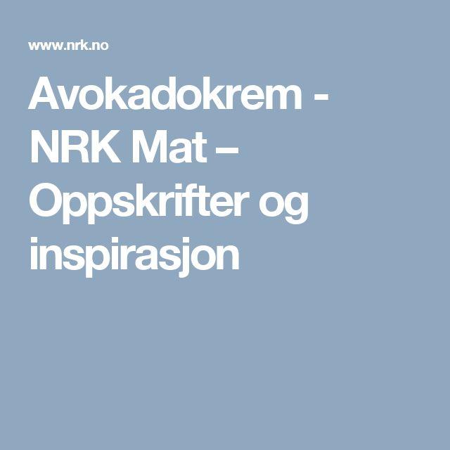 Avokadokrem - NRK Mat – Oppskrifter og inspirasjon