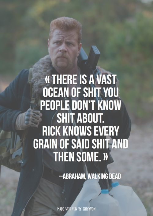 """There is a vast ocean of shit you people don't know shit about. Rick knows every grain of said said shit and then some"" - Abraham."
