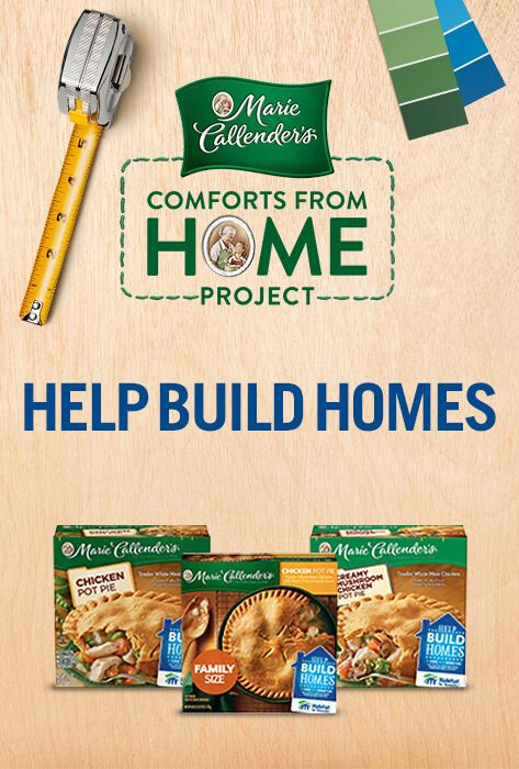 Support the Comforts From Home Project, as Marie Callender's® and Habitat for Humanity build strength, stability, and homes for families.