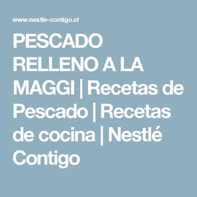 PESCADO RELLENO A LA MAGGI   Recetas de Pescado   Recetas de cocina   Nestlé Contigo
