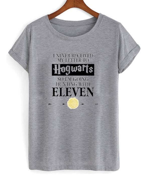 f8eda35ffd9 I Never Received My Letter To Hogwarts So Im Going Hunting With Eleven T  Shirt from mycovercase.com This t-shirt is Made To Order