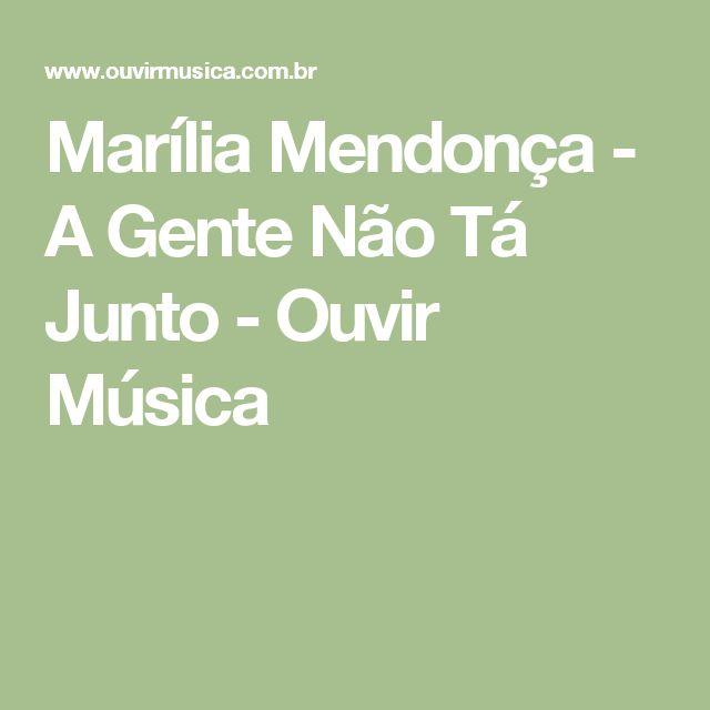 Marília Mendonça - A Gente Não Tá Junto - Ouvir Música