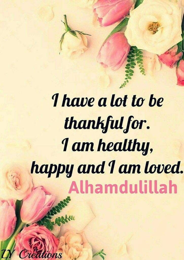 I Have A Lot To Be Thankful For I Am Healthy Happy And I Am Loved