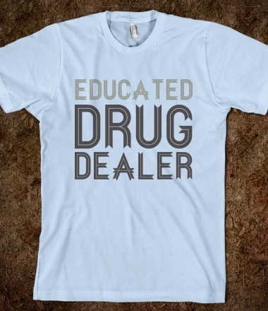 Pharmacist (Educated Drug Dealer) $22.74....my pharmacist friends can expect to get one of these in the near future!