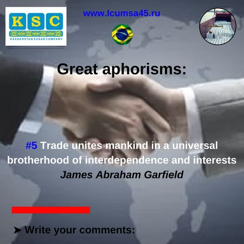Great aphorisms:  Trade unites mankind in a universal brotherhood of interdependence and interests.   James Abraham Garfield  #direct_seller_sugar #sugar_export #sugar_suppliers #sugar_wholesale #Kazakhstan_Sugar_Company