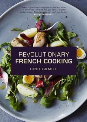 GIVEAWAY: Daniel Galmiche's Revolutionary French Cooking by Daniel Galmiche (Ends 7/30/14)