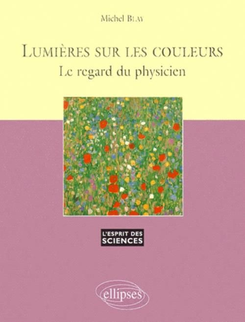 Lumières sur les couleurs - Le regard du physicien de Michel Blay, Edition Ellipses, Paris 2001 Cote:535 BLA