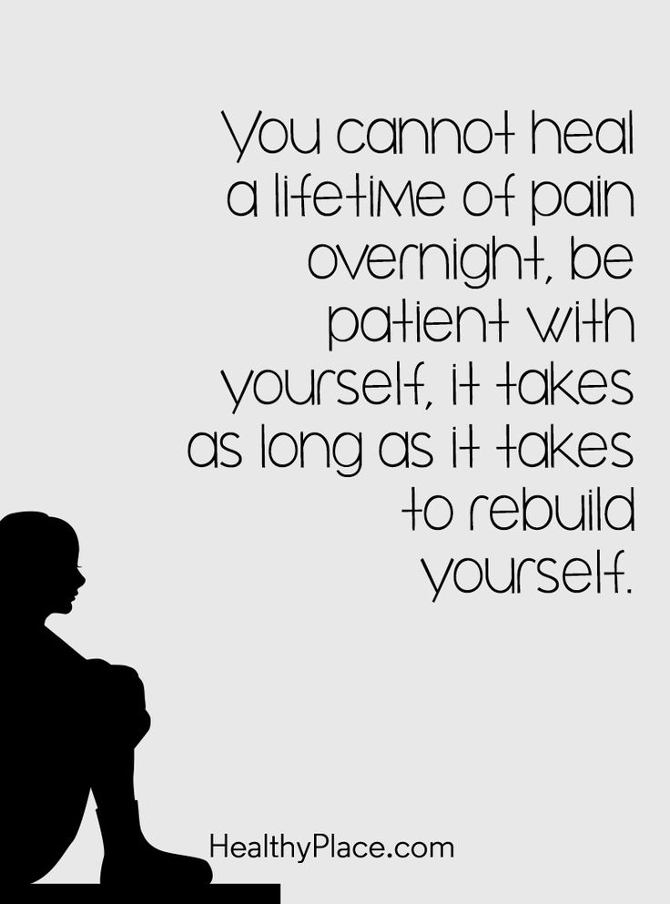 Quote on mental health: You cannot heal a lifetime of pain overnight, be patient with yourself, it takes as long as it takes to rebuild yourself. www.HealthyPlace.com