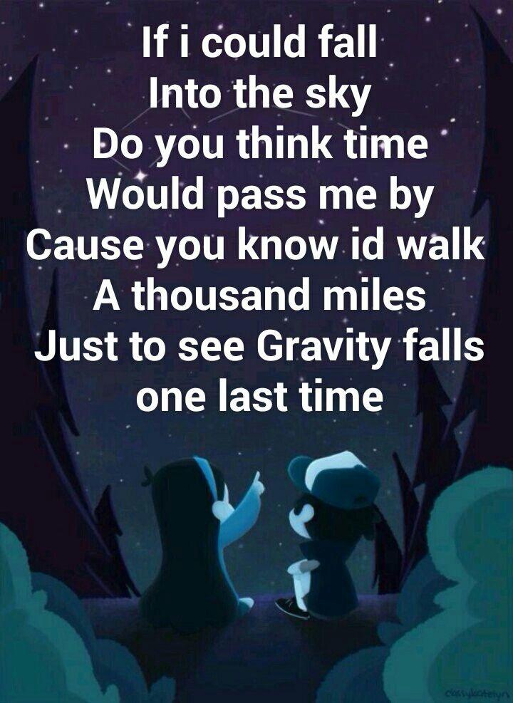 si pudiera caer al cielo, ¿crees que pasará el tiempo? Ya sabes, si caminas mil millas solo para ver Gravity Falls por última vez traducida al español