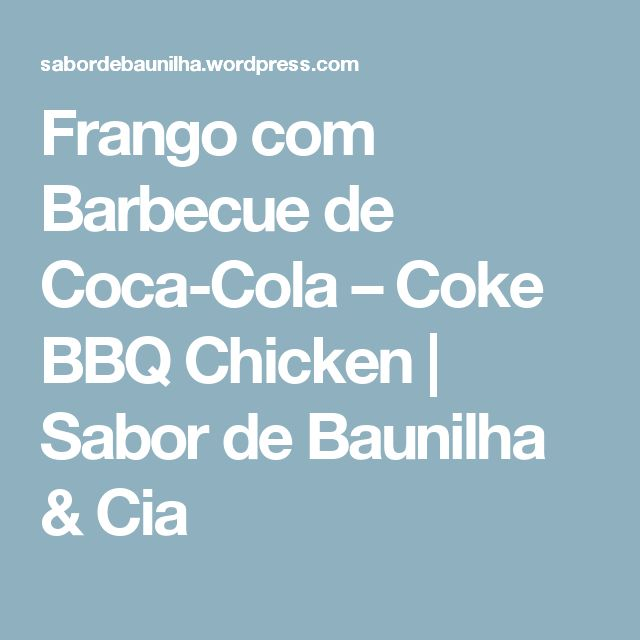 Frango com Barbecue de Coca-Cola – Coke BBQ Chicken | Sabor de Baunilha & Cia