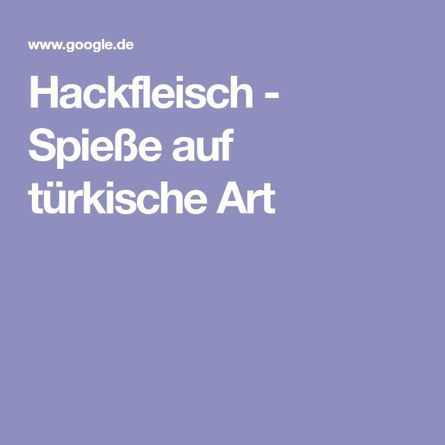 Hackfleisch - Spieße auf türkische Art