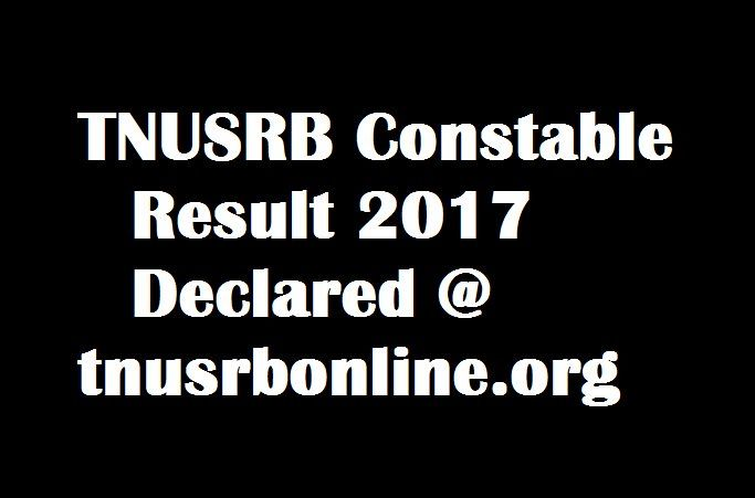 TN Police Constable Result 2017 Released .Tamil Nadu Uniformed Services Recruitment Board Jail Warder Merit List Check Firemen Cut off Marks at tnusrbonline.org