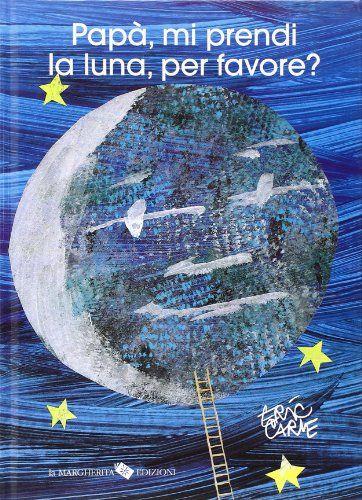 Amazon.it: Papà, mi prendi la luna, per favore? - Eric Carle, V. Reverso - Libri