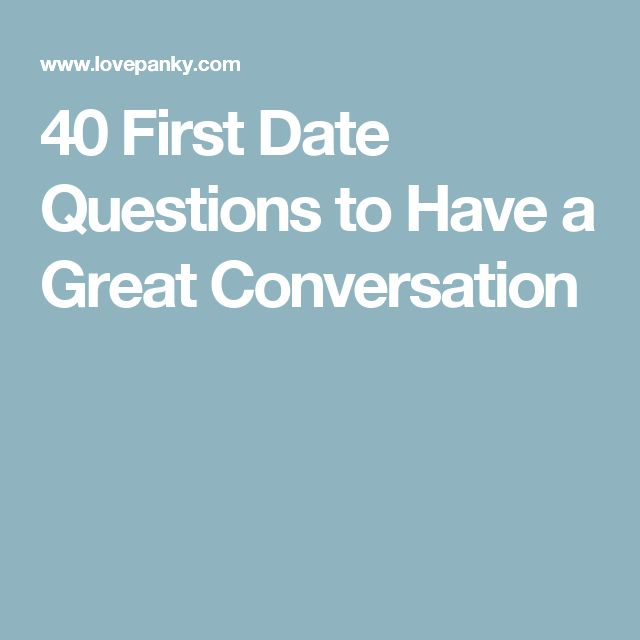40 First Date Questions to Have a Great Conversation