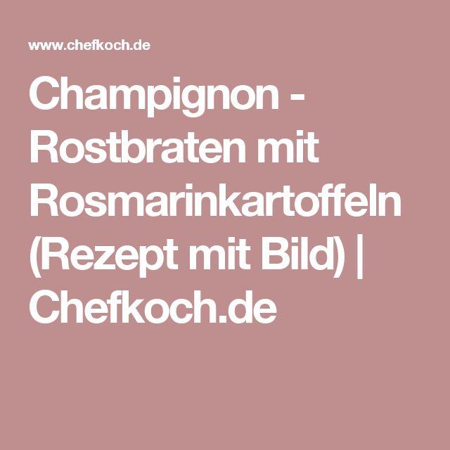 Champignon - Rostbraten mit Rosmarinkartoffeln (Rezept mit Bild) | Chefkoch.de
