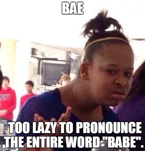 """Urban Dictionary:Word used by ghetto people to address their significant other because they have found themselves too lazy to pronounce the entire word """"babe""""."""
