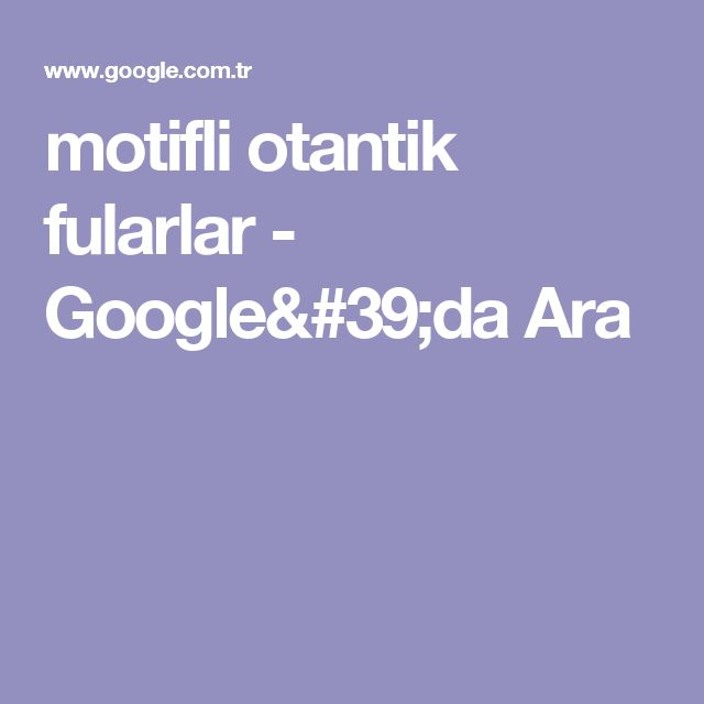 motifli otantik fularlar - Google'da Ara