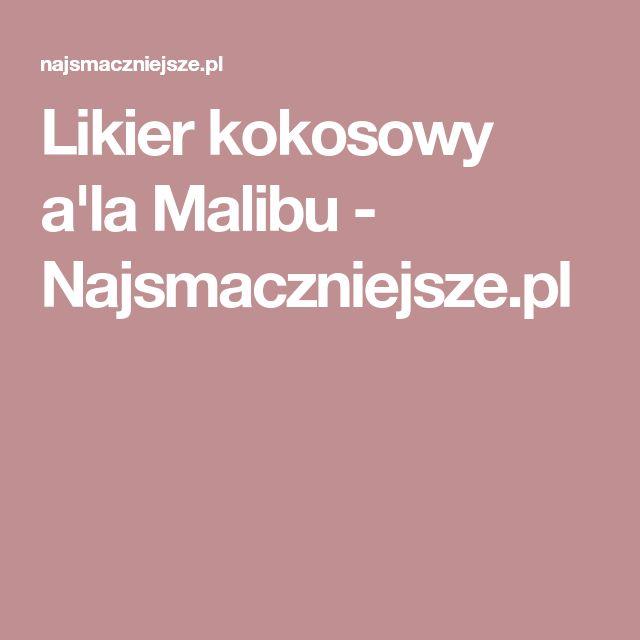 Likier kokosowy a'la Malibu - Najsmaczniejsze.pl