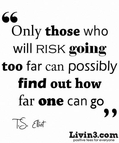 Travel  Adventure Quote Only those who will risk going too far can possibly find out how far one can go