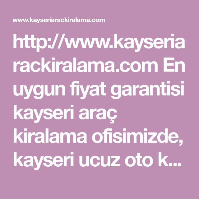 http://www.kayseriarackiralama.com  En uygun fiyat garantisi kayseri ara� kiralama ofisimizde, kayseri ucuz oto kiralama, kayseri havalimani ara� kiralama hizmeti vermekteyiz.  #kayseri #ara� #kiralama #rent #a #car