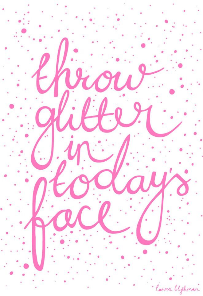 Throw glitter in today's face Words Pinterest