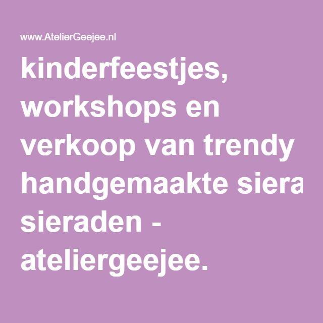 kinderfeestjes, workshops en verkoop van trendy handgemaakte sieraden - ateliergeejee.
