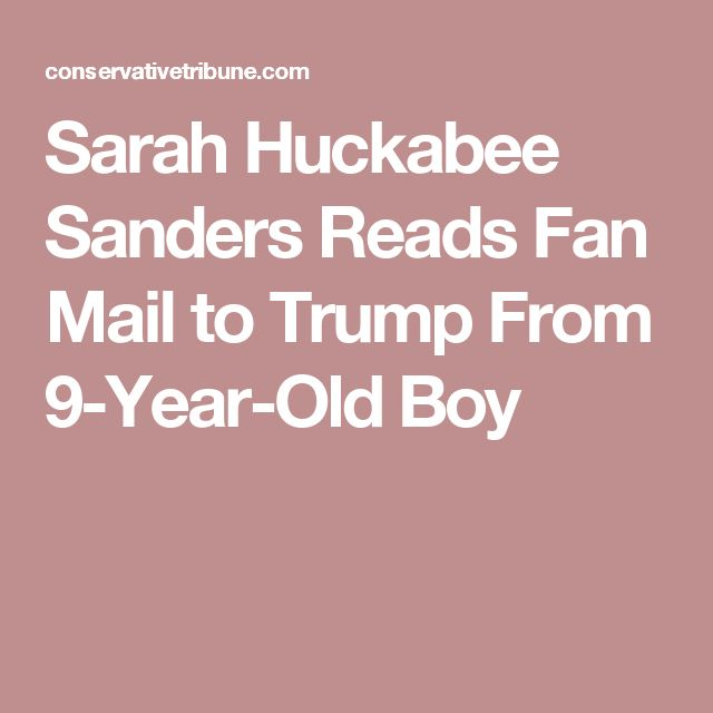 Sarah Huckabee Sanders Reads Fan Mail to Trump From 9-Year-Old Boy