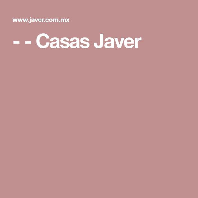 - - Casas Javer