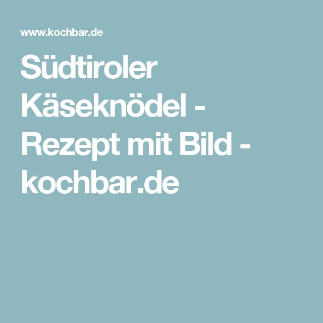 Südtiroler Käseknödel - Rezept mit Bild - kochbar.de
