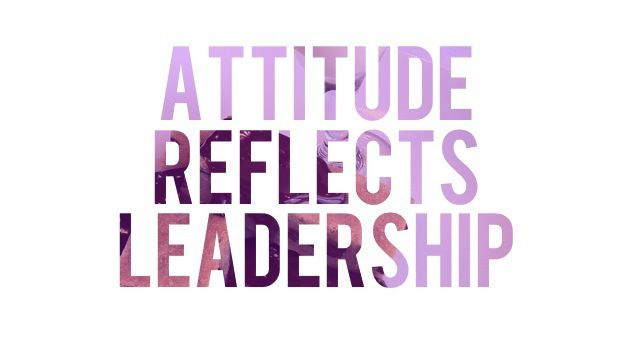 #Attitude Reflects #Leadership