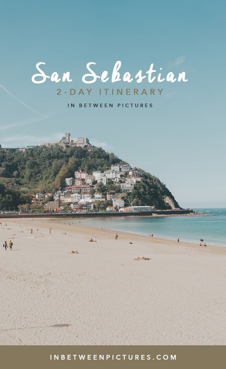 Ultimate 2 Day Itinerary In San Sebastian Food Guide In Between Pictures Northern Spain Travel San Sebastian Spain Spain Travel