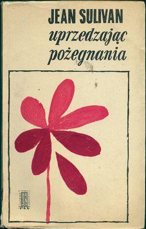 http://www.antykwariat.nepo.pl/images/produkty2/suluprzepozegna1968.jpg, PAX, 1968, http://www.antykwariat.nepo.pl/uprzedzajac-pozegnania-jean-sulivan-p-14710.html