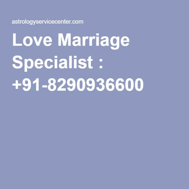 Love Marriage Specialist : +91-8290936600
