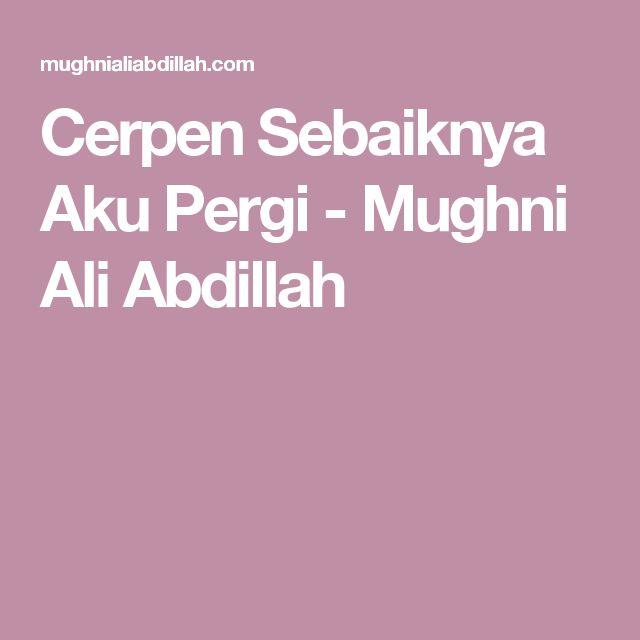 Cerpen Sebaiknya Aku Pergi - Mughni Ali Abdillah