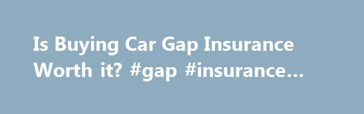 Is Buying Car Gap Insurance Worth it? #gap #insurance #car http://illinois.remmont.com/is-buying-car-gap-insurance-worth-it-gap-insurance-car/  # Gap Insurance When you purchase a vehicle from a car dealership, the sales pitch often includes gap insurance. The reason is that your car loses value the moment you drive it off the lot. In fact, the minute you sign the paperwork, your vehicle goes from being a new car to being a used automobile, and its value immediately decreases. If you were to…