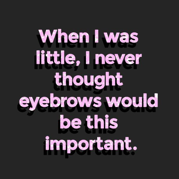 Well, maybe I did. lol I pioneered brow shaping & opened Ibrow Studio in 2002. I loved eyebrows as long as I can remember. I think it's because eyebrows really help create the character of a face.