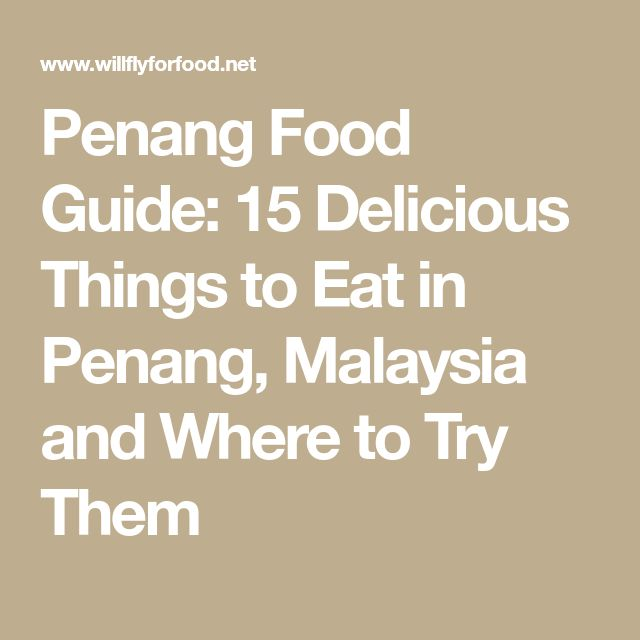 Penang Food Guide: 15 Delicious Things to Eat in Penang, Malaysia and Where to Try Them